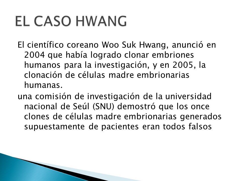 El científico coreano Woo Suk Hwang, anunció en 2004 que había logrado clonar embriones humanos para la investigación, y en 2005, la clonación de célu
