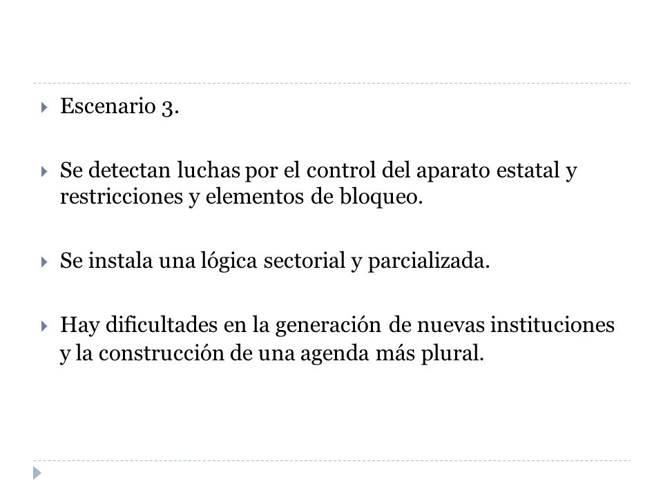 Escenario 3. Se detectan luchas por el control del aparato estatal y restricciones y elementos de bloqueo. Se instala una lógica sectorial y parcializ