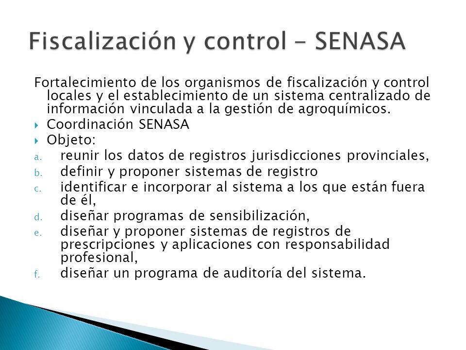 Fortalecimiento de los organismos de fiscalización y control locales y el establecimiento de un sistema centralizado de información vinculada a la gestión de agroquímicos.