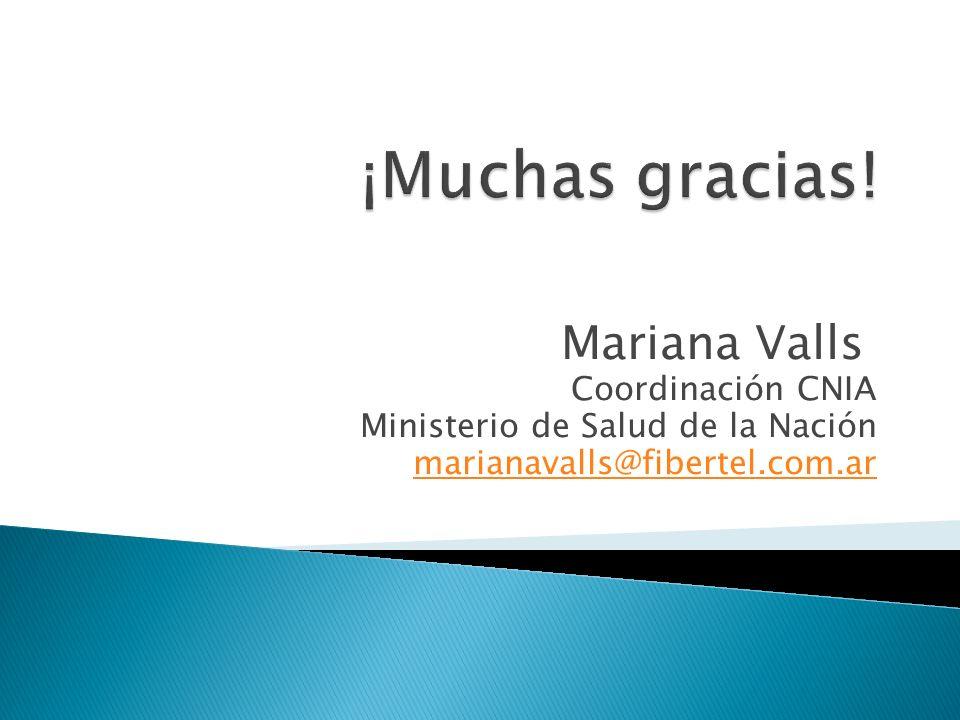 Mariana Valls Coordinación CNIA Ministerio de Salud de la Nación marianavalls@fibertel.com.ar