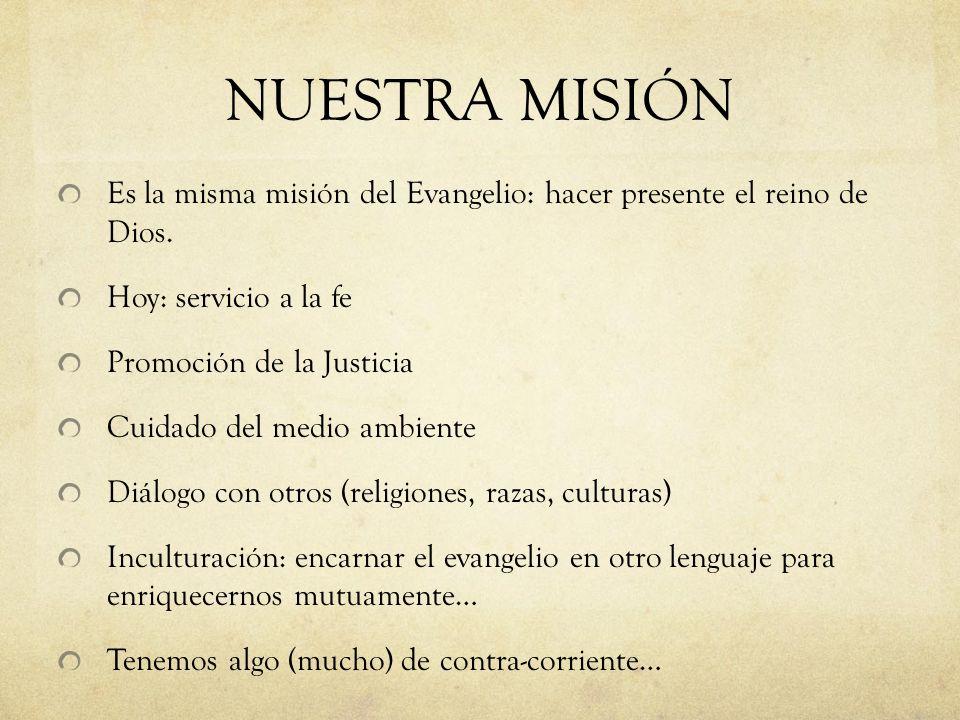 NUESTRA MISIÓN Es la misma misión del Evangelio: hacer presente el reino de Dios. Hoy: servicio a la fe Promoción de la Justicia Cuidado del medio amb