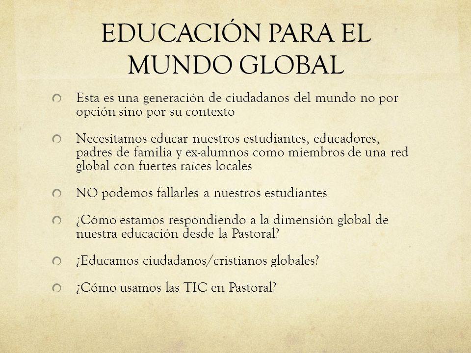 EDUCACIÓN PARA EL MUNDO GLOBAL Esta es una generación de ciudadanos del mundo no por opción sino por su contexto Necesitamos educar nuestros estudiant