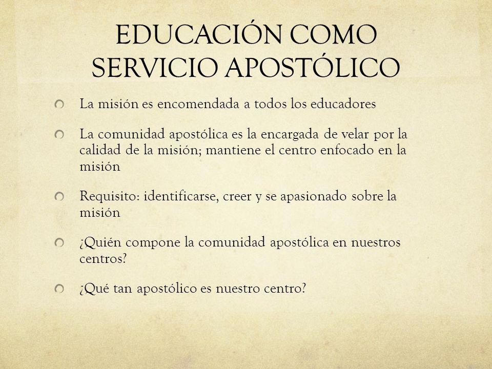 EDUCACIÓN COMO SERVICIO APOSTÓLICO La misión es encomendada a todos los educadores La comunidad apostólica es la encargada de velar por la calidad de