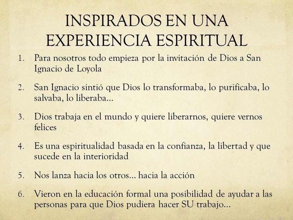 INSPIRADOS EN UNA EXPERIENCIA ESPIRITUAL 1. Para nosotros todo empieza por la invitación de Dios a San Ignacio de Loyola 2. San Ignacio sintió que Dio