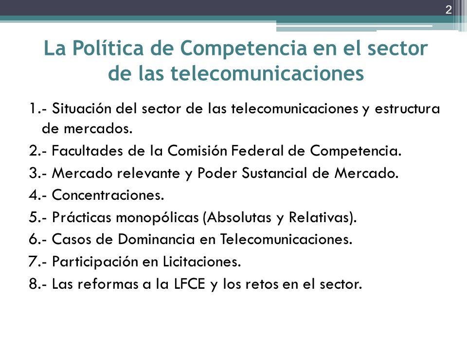 La Política de Competencia en el sector de las telecomunicaciones 3 Mercado relevante y poder sustancial de mercado 13 www.competenciaeconomica.comwww.competenciaeconomica.com.mx