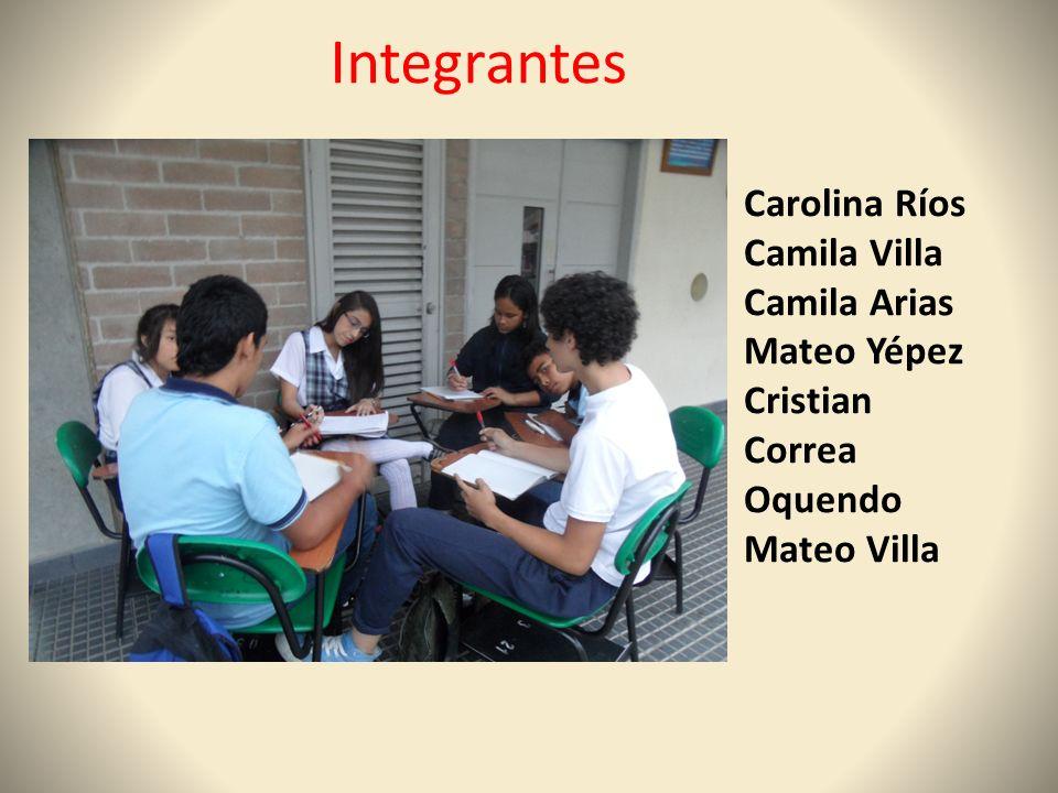 Integrantes Carolina Ríos Camila Villa Camila Arias Mateo Yépez Cristian Correa Oquendo Mateo Villa