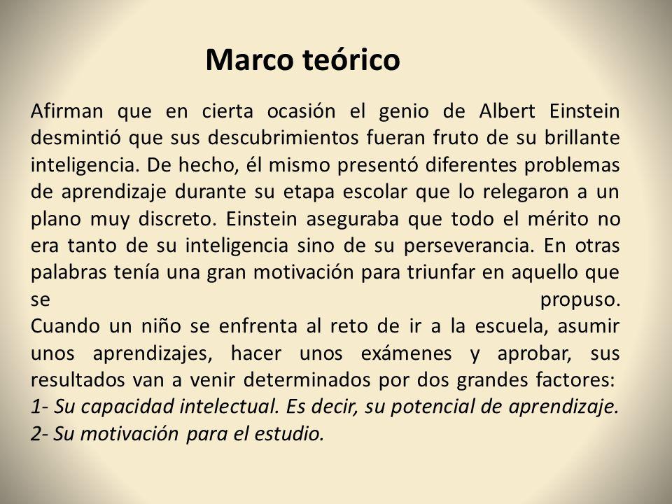 Marco teórico Afirman que en cierta ocasión el genio de Albert Einstein desmintió que sus descubrimientos fueran fruto de su brillante inteligencia. D