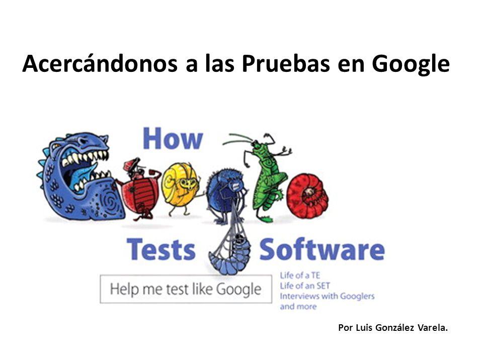 Acercándonos a las Pruebas en Google Por Luis González Varela.