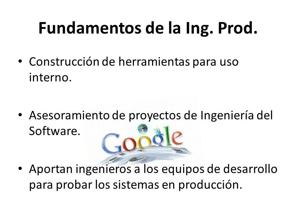 Fundamentos de la Ing. Prod. Construcción de herramientas para uso interno. Asesoramiento de proyectos de Ingeniería del Software. Aportan ingenieros