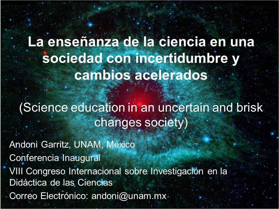 La enseñanza de la ciencia en una sociedad con incertidumbre y cambios acelerados (Science education in an uncertain and brisk changes society) Andoni