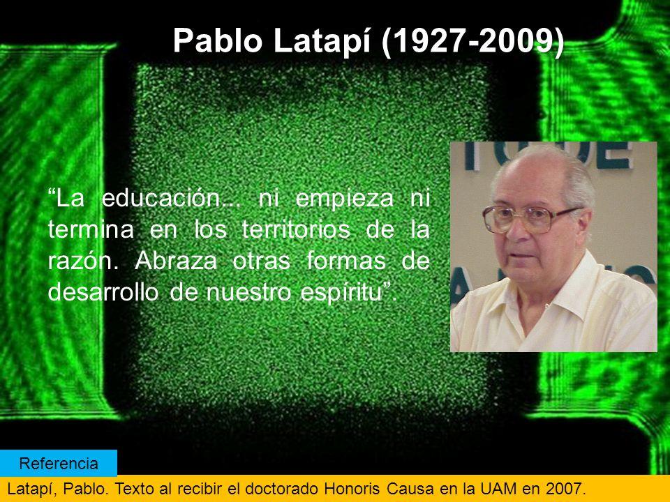 Pablo Latapí (1927-2009) La educación...ni empieza ni termina en los territorios de la razón.