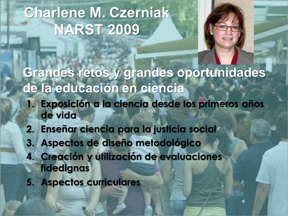 Charlene M.Czerniak NARST 2009 Grandes retos y grandes oportunidades de la educación en ciencia 1.