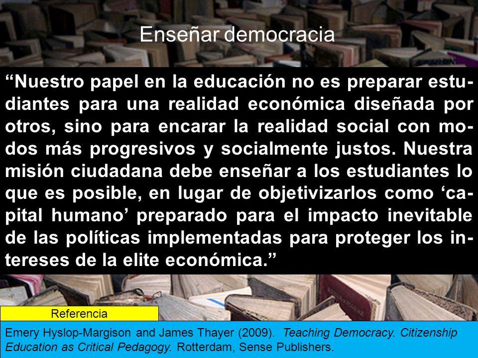 Nuestro papel en la educación no es preparar estu- diantes para una realidad económica diseñada por otros, sino para encarar la realidad social con mo- dos más progresivos y socialmente justos.