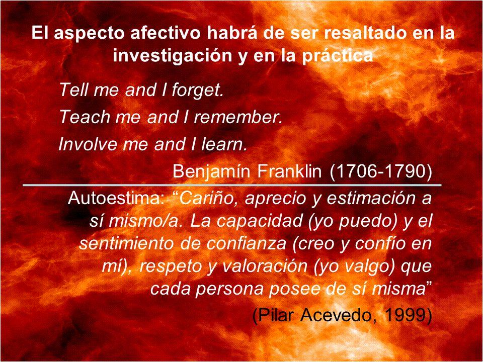 El aspecto afectivo habrá de ser resaltado en la investigación y en la práctica Tell me and I forget.