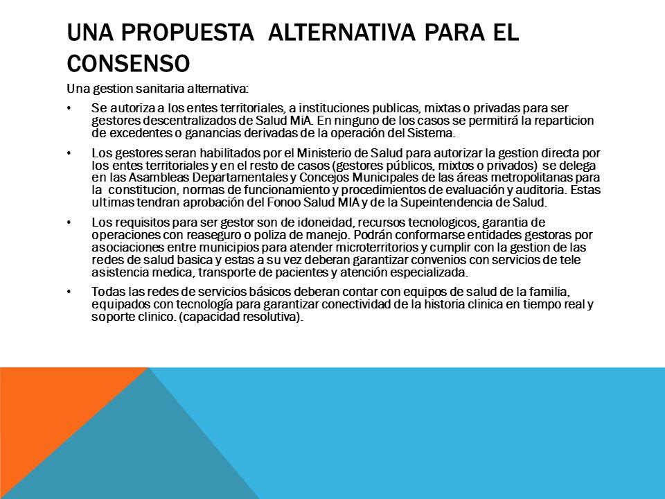 UNA PROPUESTA ALTERNATIVA PARA EL CONSENSO Una gestion sanitaria alternativa: Se autoriza a los entes territoriales, a instituciones publicas, mixtas