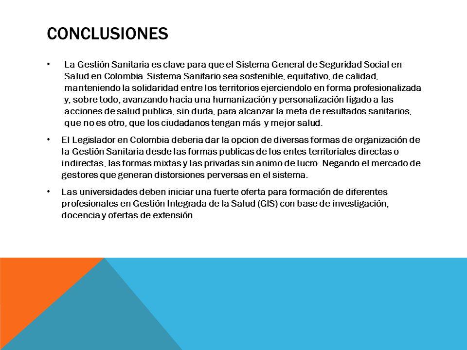 CONCLUSIONES La Gestión Sanitaria es clave para que el Sistema General de Seguridad Social en Salud en Colombia Sistema Sanitario sea sostenible, equi