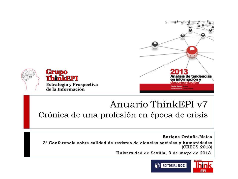 Anuario ThinkEPI v7 Crónica de una profesión en época de crisis Enrique Orduña-Malea 3ª Conferencia sobre calidad de revistas de ciencias sociales y h