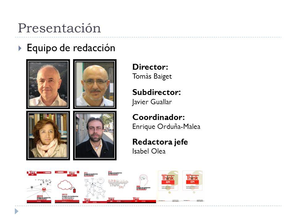 Presentación Equipo de redacción Director: Tomàs Baiget Subdirector : Javier Guallar Coordinador: Enrique Orduña-Malea Redactora jefe Isabel Olea