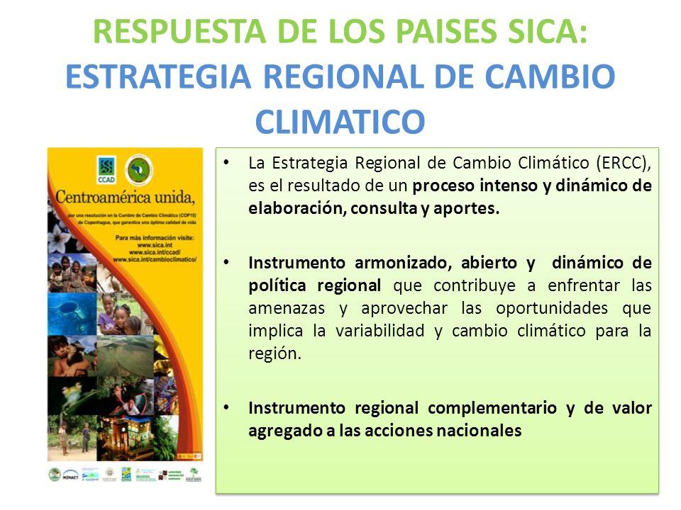 RESPUESTA DE LOS PAISES SICA: ESTRATEGIA REGIONAL DE CAMBIO CLIMATICO La Estrategia Regional de Cambio Climático (ERCC), es el resultado de un proceso