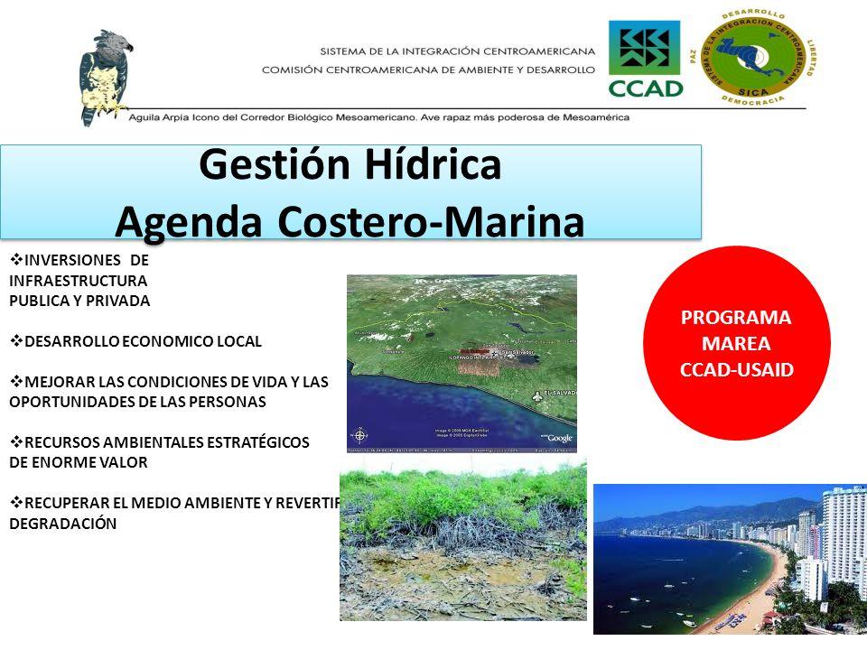Gestión Hídrica Agenda Costero-Marina PROGRAMA MAREA CCAD-USAID INVERSIONES DE INFRAESTRUCTURA PUBLICA Y PRIVADA DESARROLLO ECONOMICO LOCAL MEJORAR LA