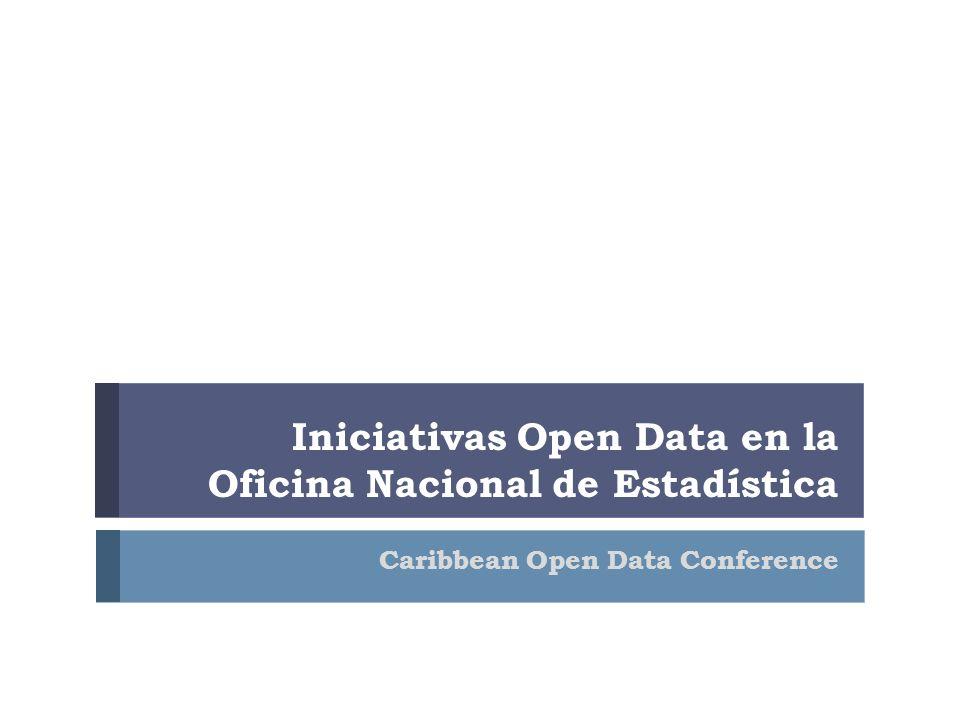 Iniciativas Open Data en la Oficina Nacional de Estadística Caribbean Open Data Conference