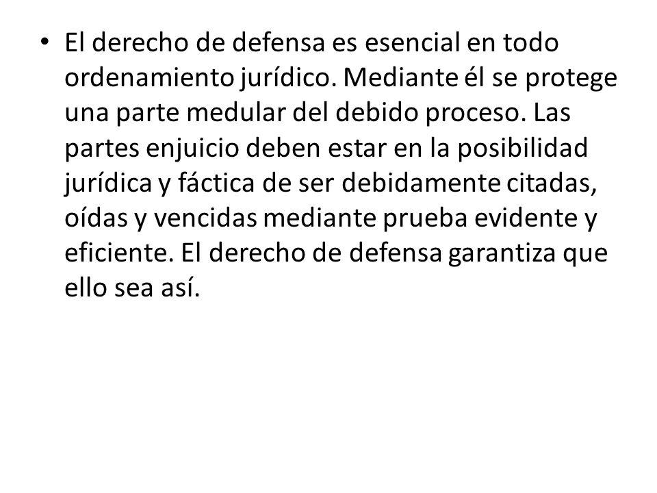 El derecho de defensa es esencial en todo ordenamiento jurídico.