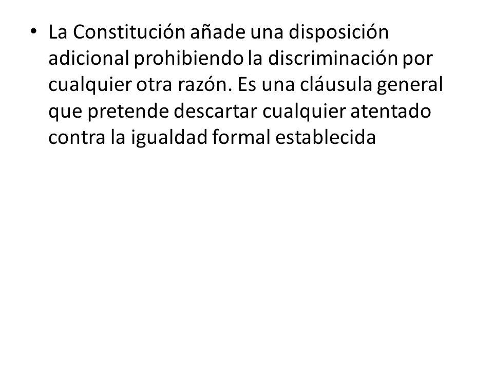 La Constitución añade una disposición adicional prohibiendo la discriminación por cualquier otra razón.