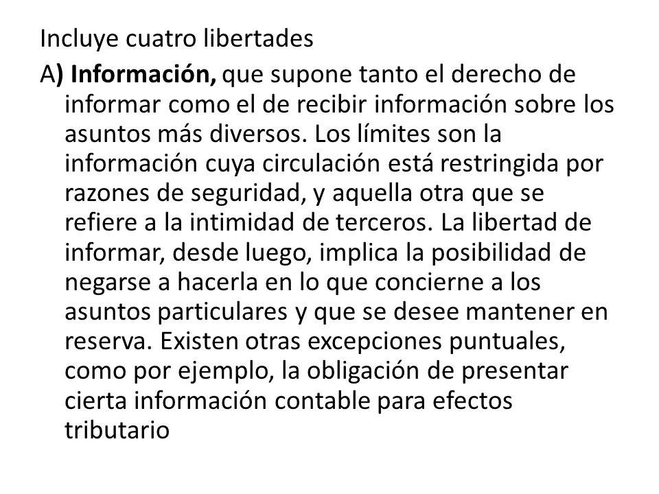 Incluye cuatro libertades A) Información, que supone tanto el derecho de informar como el de recibir información sobre los asuntos más diversos.