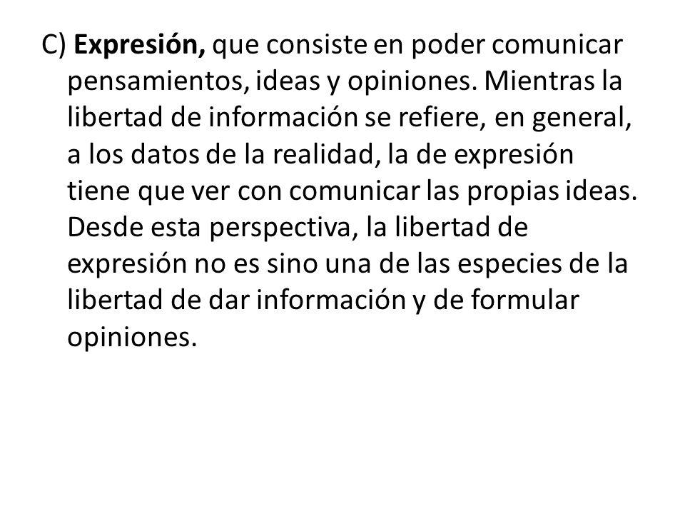 C) Expresión, que consiste en poder comunicar pensamientos, ideas y opiniones.
