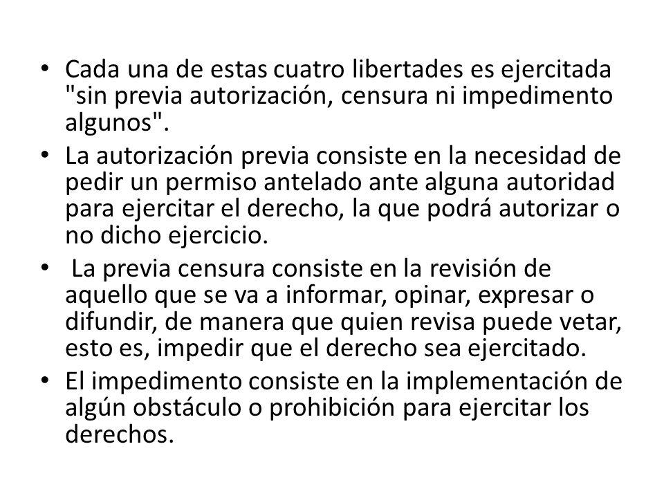 Cada una de estas cuatro libertades es ejercitada sin previa autorización, censura ni impedimento algunos .