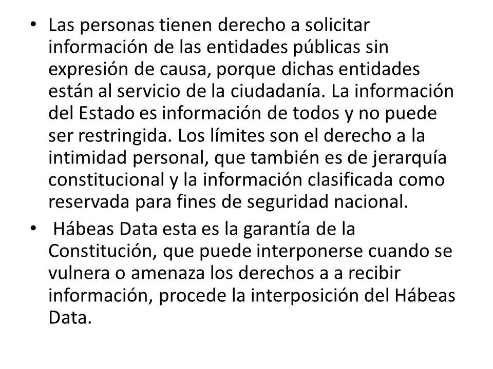Las personas tienen derecho a solicitar información de las entidades públicas sin expresión de causa, porque dichas entidades están al servicio de la ciudadanía.