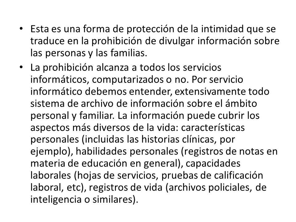 Esta es una forma de protección de la intimidad que se traduce en la prohibición de divulgar información sobre las personas y las familias.