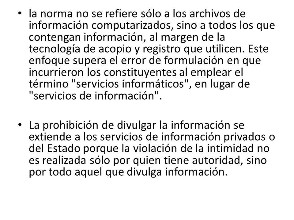 la norma no se refiere sólo a los archivos de información computarizados, sino a todos los que contengan información, al margen de la tecnología de acopio y registro que utilicen.