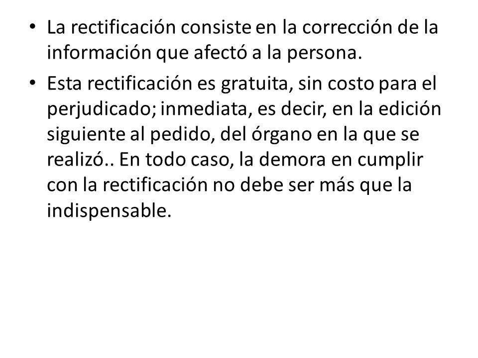La rectificación consiste en la corrección de la información que afectó a la persona.