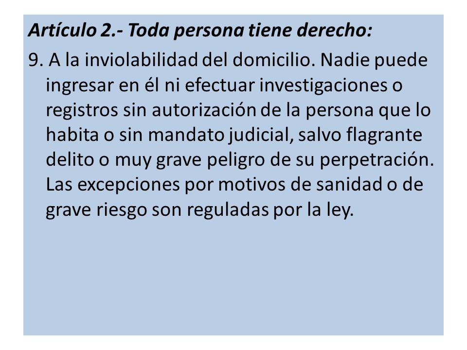 Artículo 2.- Toda persona tiene derecho: 9.A la inviolabilidad del domicilio.