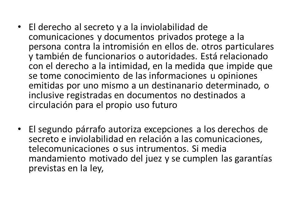 El derecho al secreto y a la inviolabilidad de comunicaciones y documentos privados protege a la persona contra la intromisión en ellos de.