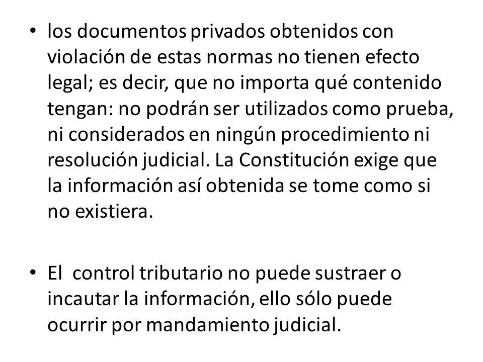 los documentos privados obtenidos con violación de estas normas no tienen efecto legal; es decir, que no importa qué contenido tengan: no podrán ser utilizados como prueba, ni considerados en ningún procedimiento ni resolución judicial.