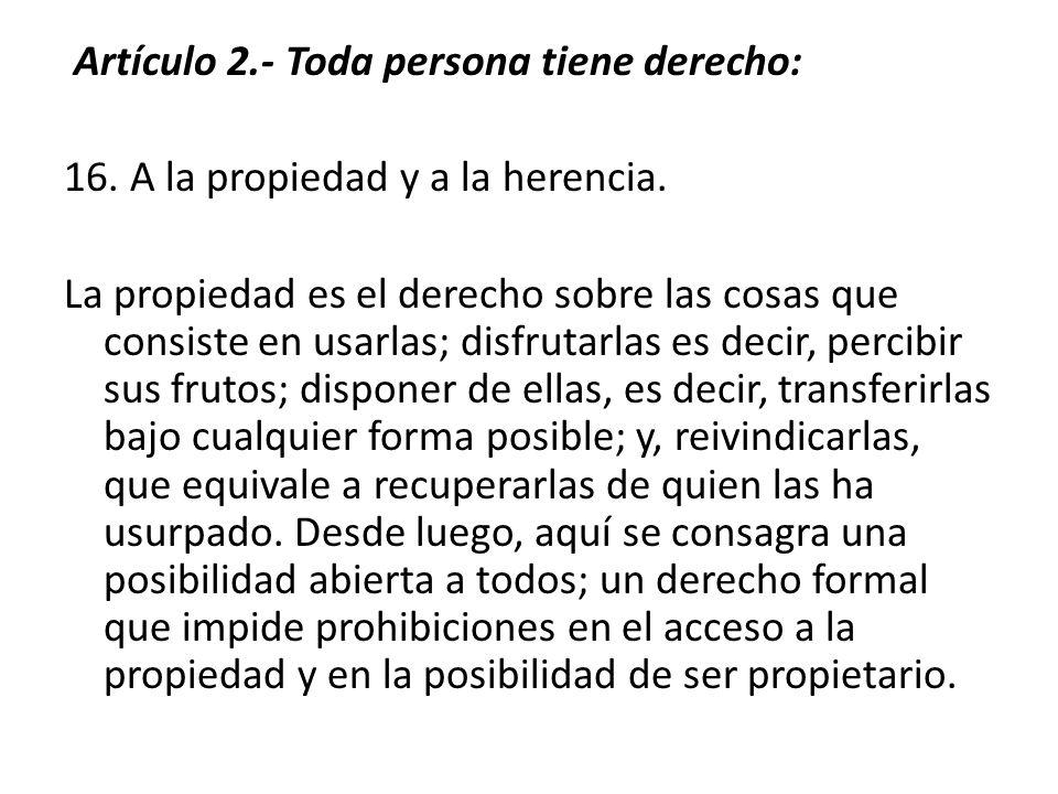 Artículo 2.- Toda persona tiene derecho: 16.A la propiedad y a la herencia.