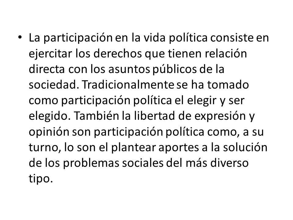 La participación en la vida política consiste en ejercitar los derechos que tienen relación directa con los asuntos públicos de la sociedad.
