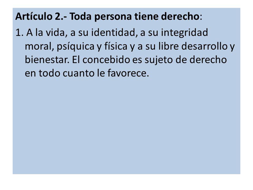 Artículo 2.- Toda persona tiene derecho: 1.
