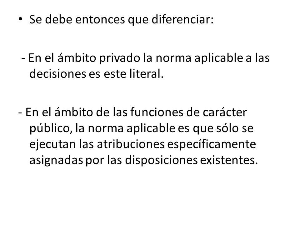 Se debe entonces que diferenciar: - En el ámbito privado la norma aplicable a las decisiones es este literal.