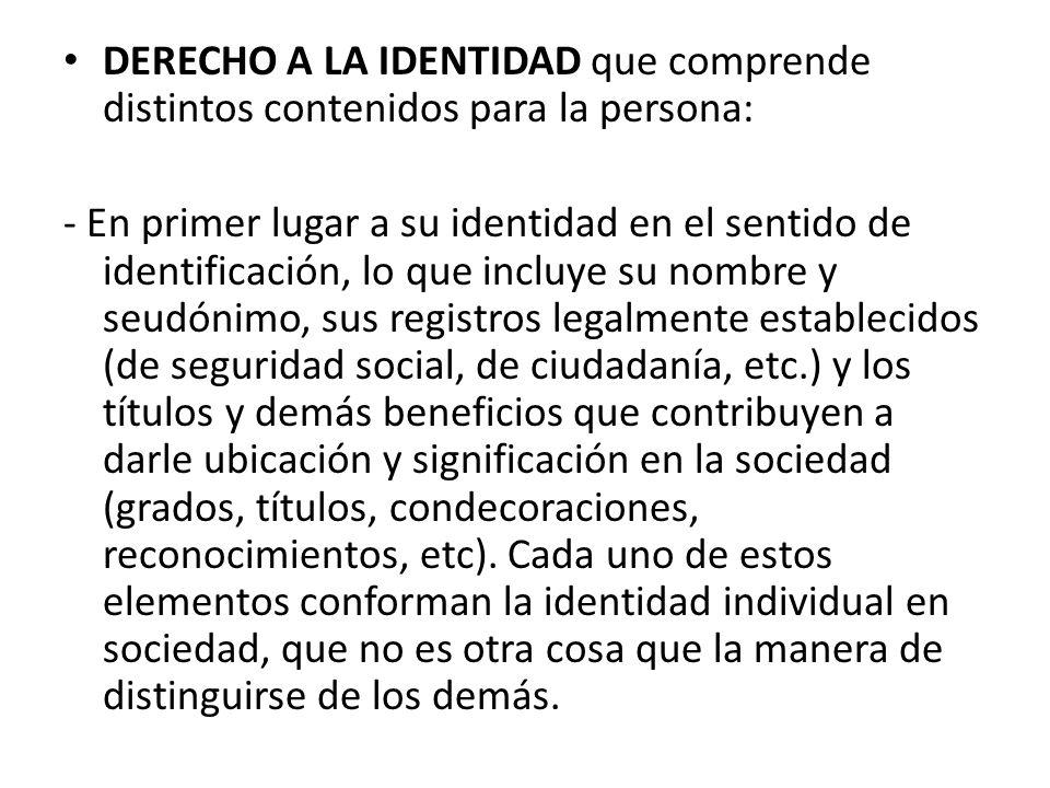 - En segundo lugar, a los aspectos familiares de su identidad, su pertenencia a la sociedad porque forma parte de una familia, institución natural y fundamental de la sociedad, como dice el artículo 4 de la Constitución.