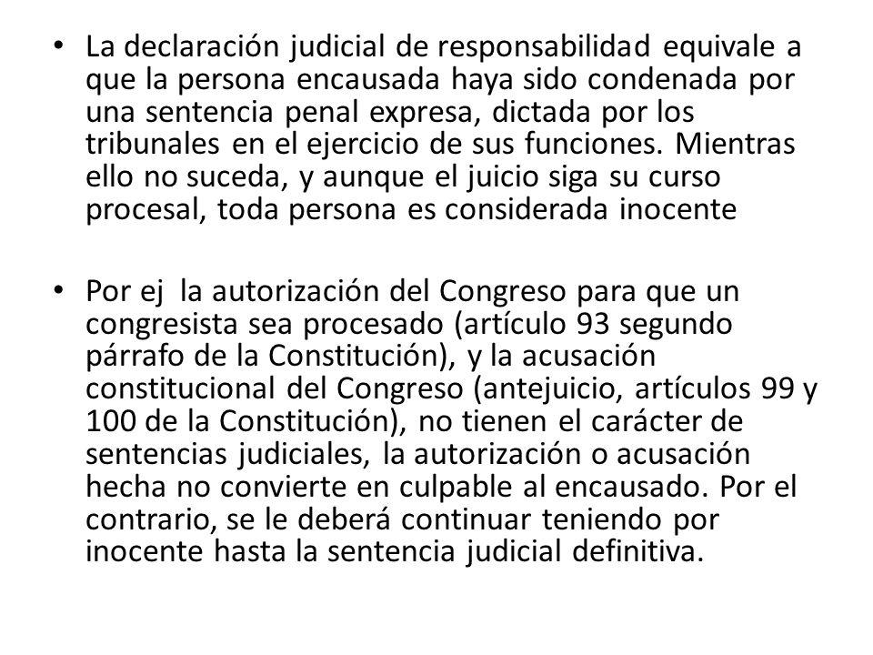 La declaración judicial de responsabilidad equivale a que la persona encausada haya sido condenada por una sentencia penal expresa, dictada por los tribunales en el ejercicio de sus funciones.