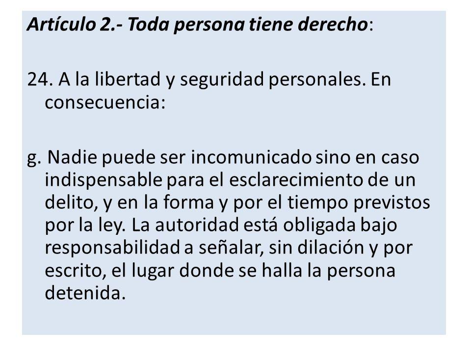 Artículo 2.- Toda persona tiene derecho: 24.A la libertad y seguridad personales.
