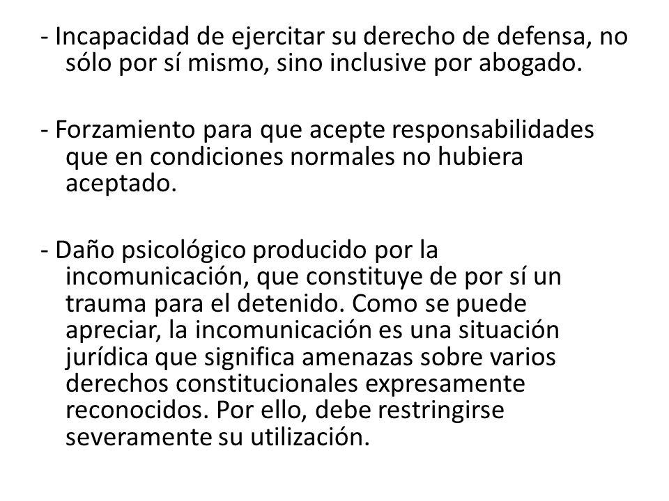 - Incapacidad de ejercitar su derecho de defensa, no sólo por sí mismo, sino inclusive por abogado.