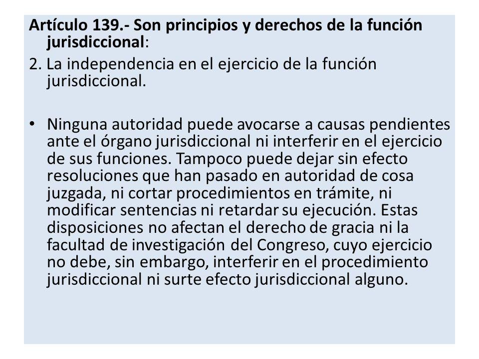 Artículo 139.- Son principios y derechos de la función jurisdiccional: 2.