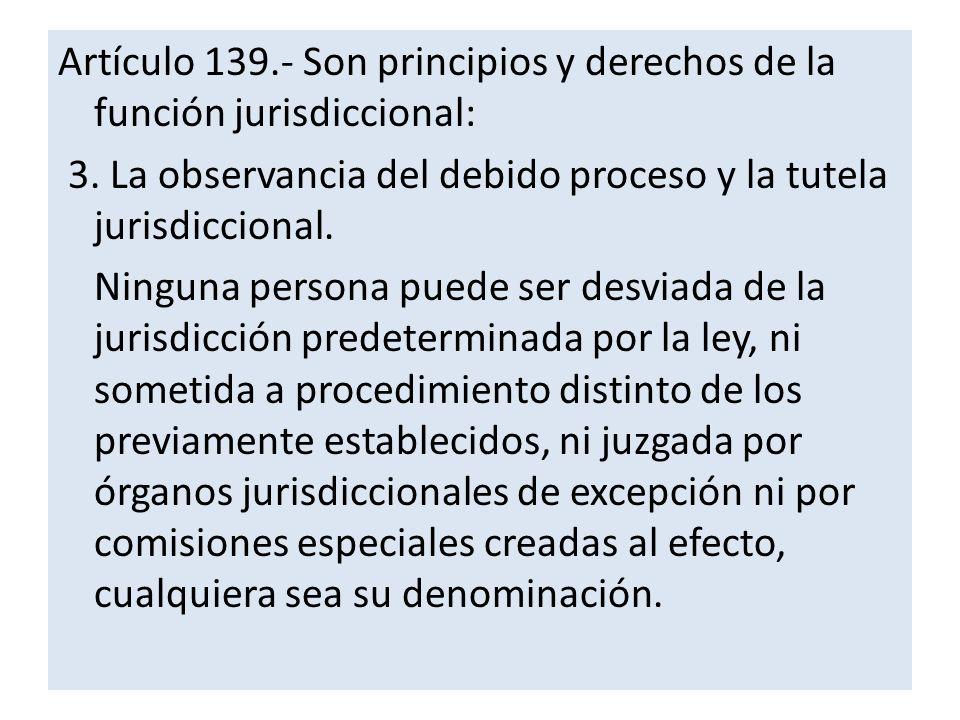 Artículo 139.- Son principios y derechos de la función jurisdiccional: 3.