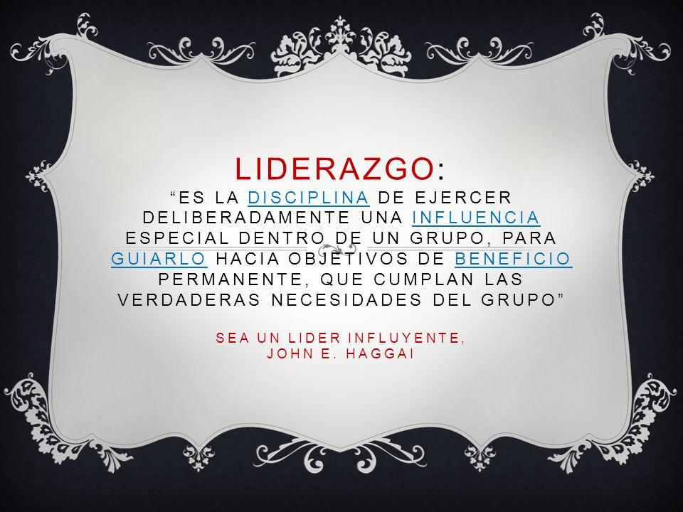 LIDERAZGO: ES LA DISCIPLINA DE EJERCER DELIBERADAMENTE UNA INFLUENCIA ESPECIAL DENTRO DE UN GRUPO, PARA GUIARLO HACIA OBJETIVOS DE BENEFICIO PERMANENT