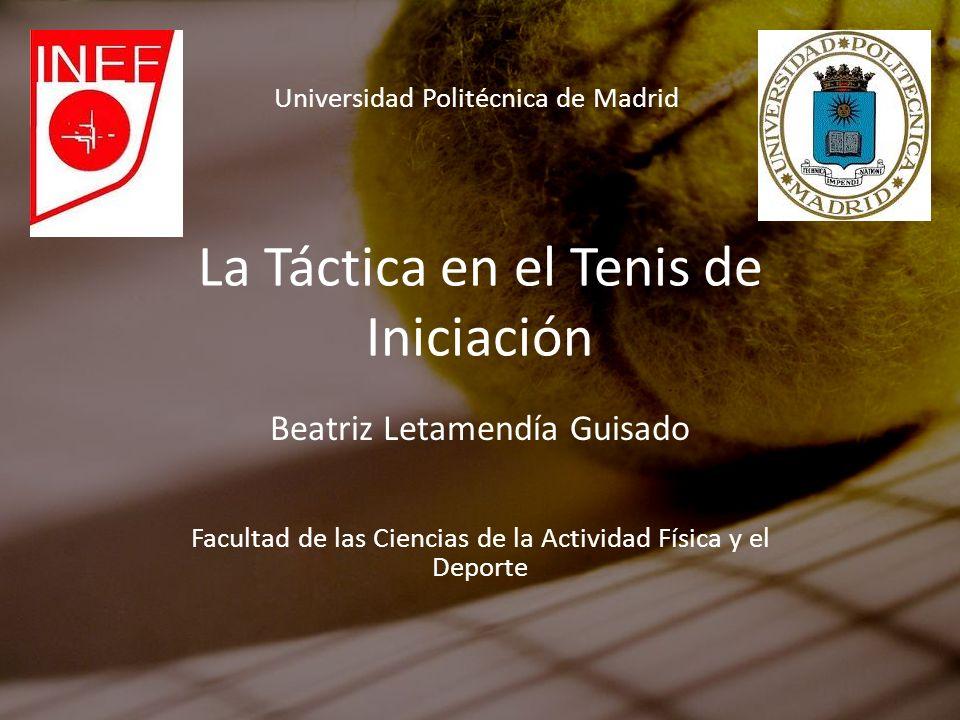 La Táctica en el Tenis de Iniciación Beatriz Letamendía Guisado Facultad de las Ciencias de la Actividad Física y el Deporte Universidad Politécnica d