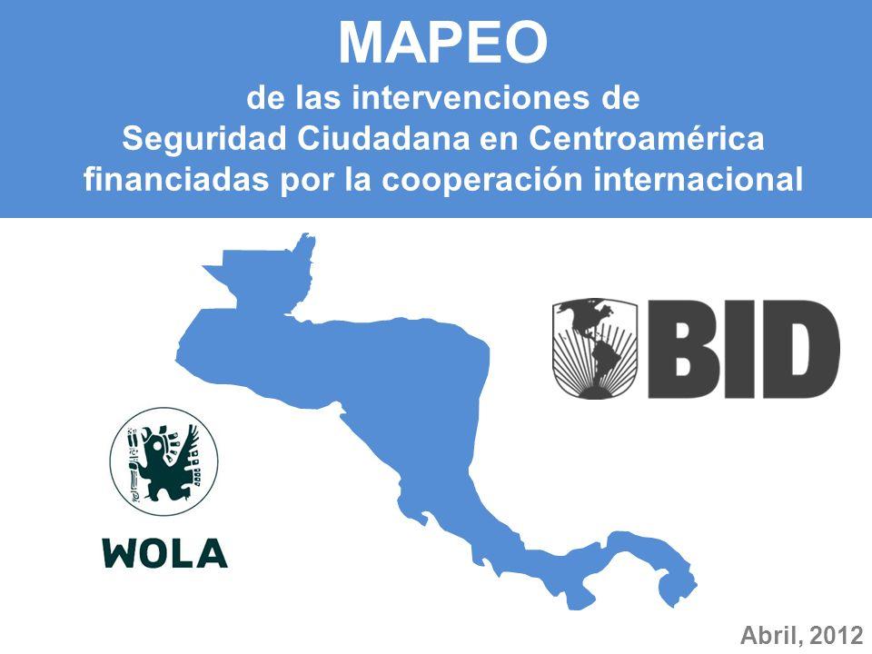 MAPEO de las intervenciones de Seguridad Ciudadana en Centroamérica financiadas por la cooperación internacional Abril, 2012